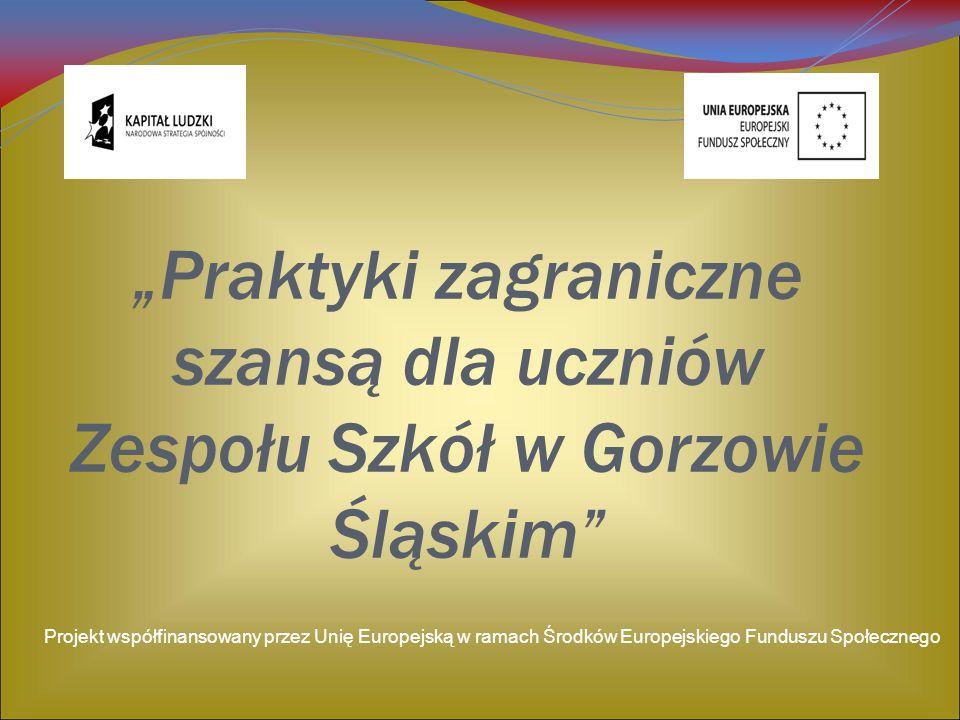 """""""Praktyki zagraniczne szansą dla uczniów Zespołu Szkół w Gorzowie Śląskim"""