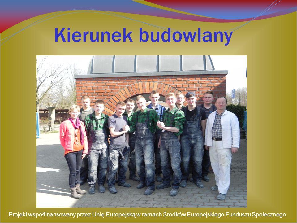 Kierunek budowlany Projekt współfinansowany przez Unię Europejską w ramach Środków Europejskiego Funduszu Społecznego.