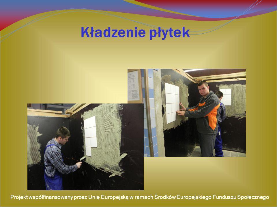 Kładzenie płytek Projekt współfinansowany przez Unię Europejską w ramach Środków Europejskiego Funduszu Społecznego.