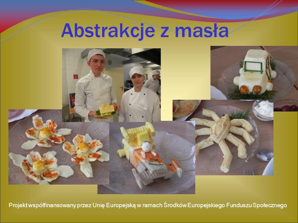 Abstrakcje z masła Projekt współfinansowany przez Unię Europejską w ramach Środków Europejskiego Funduszu Społecznego.