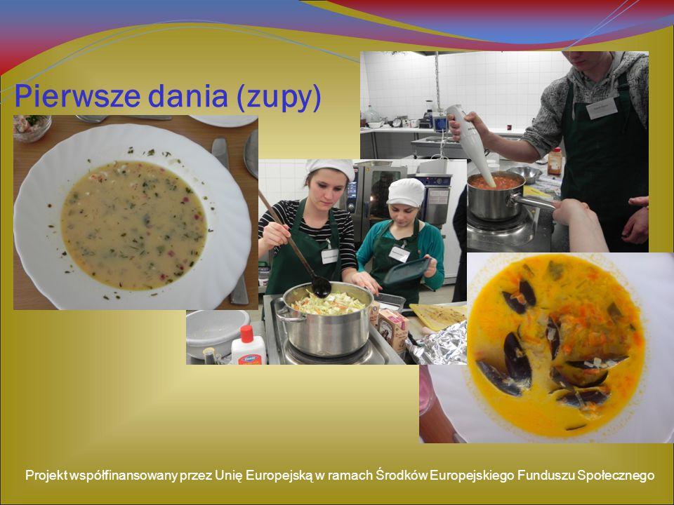 Pierwsze dania (zupy) Projekt współfinansowany przez Unię Europejską w ramach Środków Europejskiego Funduszu Społecznego.
