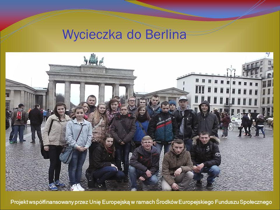 Wycieczka do Berlina Projekt współfinansowany przez Unię Europejską w ramach Środków Europejskiego Funduszu Społecznego.