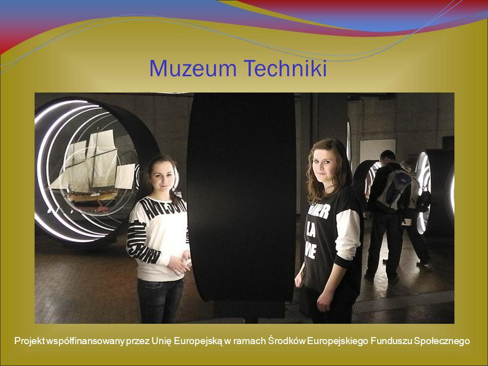 Muzeum Techniki Projekt współfinansowany przez Unię Europejską w ramach Środków Europejskiego Funduszu Społecznego.