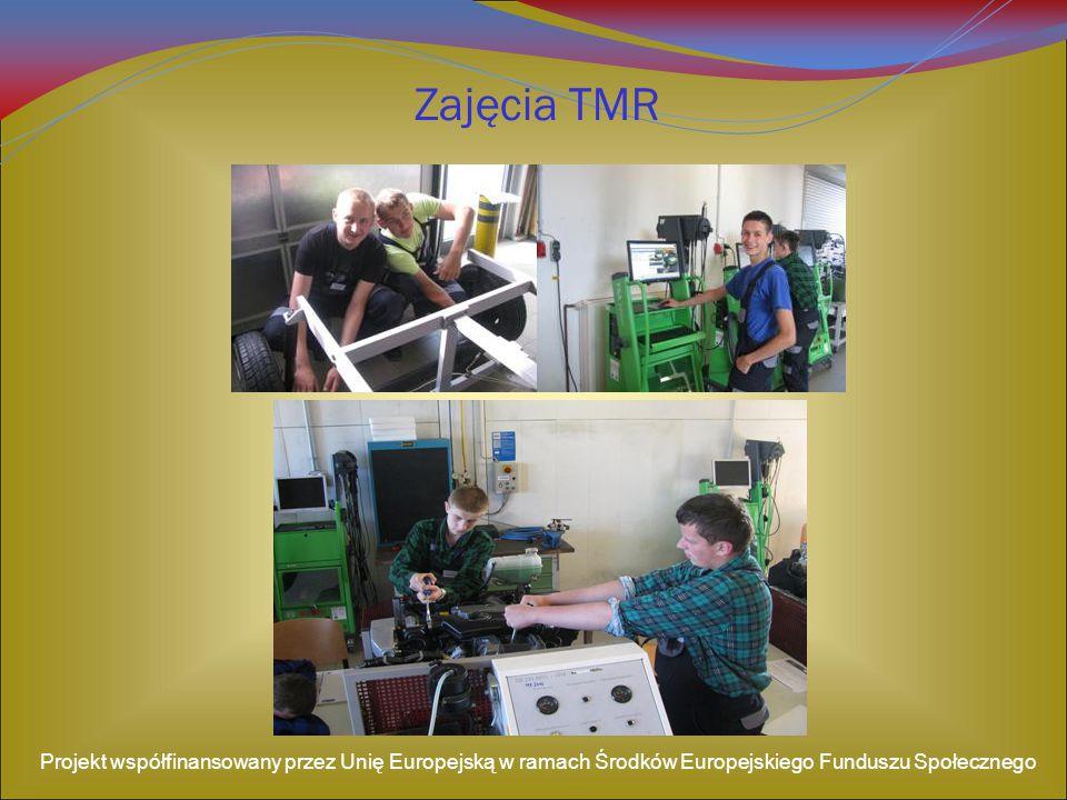 Zajęcia TMR Projekt współfinansowany przez Unię Europejską w ramach Środków Europejskiego Funduszu Społecznego.