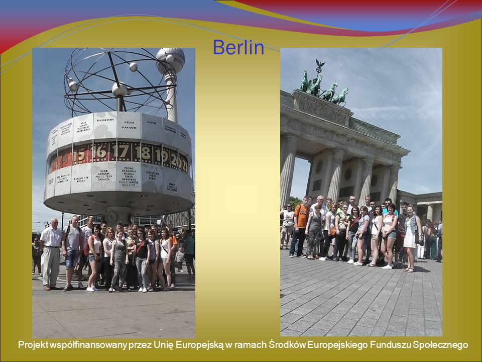 Berlin Projekt współfinansowany przez Unię Europejską w ramach Środków Europejskiego Funduszu Społecznego.