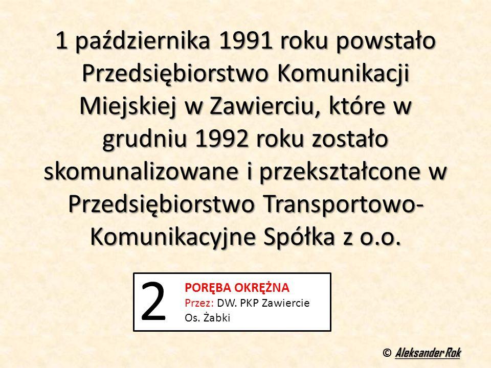 1 października 1991 roku powstało Przedsiębiorstwo Komunikacji Miejskiej w Zawierciu, które w grudniu 1992 roku zostało skomunalizowane i przekształcone w Przedsiębiorstwo Transportowo-Komunikacyjne Spółka z o.o.