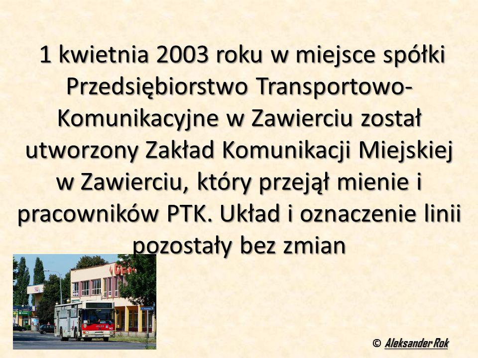 1 kwietnia 2003 roku w miejsce spółki Przedsiębiorstwo Transportowo-Komunikacyjne w Zawierciu został utworzony Zakład Komunikacji Miejskiej w Zawierciu, który przejął mienie i pracowników PTK. Układ i oznaczenie linii pozostały bez zmian