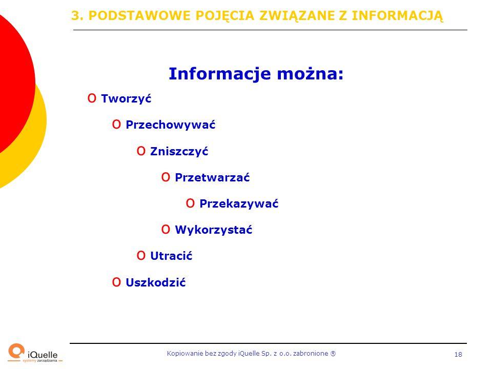 Informacje można: 3. PODSTAWOWE POJĘCIA ZWIĄZANE Z INFORMACJĄ Tworzyć
