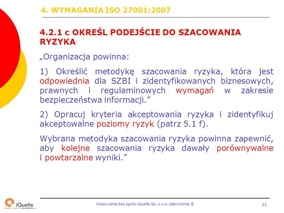 """4. WYMAGANIA ISO 27001:2007 4.2.1 c OKREŚL PODEJŚCIE DO SZACOWANIA RYZYKA. """"Organizacja powinna:"""