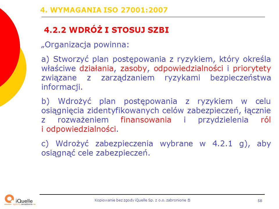 """4. WYMAGANIA ISO 27001:2007 4.2.2 WDRÓŻ I STOSUJ SZBI. """"Organizacja powinna:"""
