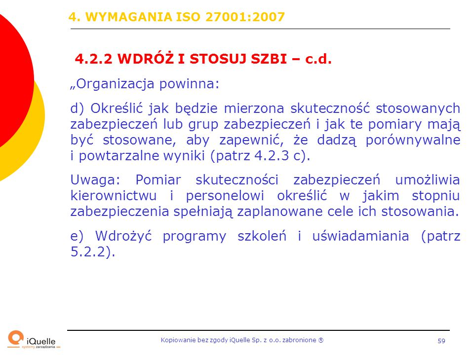 """4. WYMAGANIA ISO 27001:2007 4.2.2 WDRÓŻ I STOSUJ SZBI – c.d. """"Organizacja powinna:"""