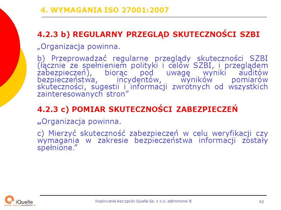 """4. WYMAGANIA ISO 27001:2007 4.2.3 b) REGULARNY PRZEGLĄD SKUTECZNOŚCI SZBI. """"Organizacja powinna."""