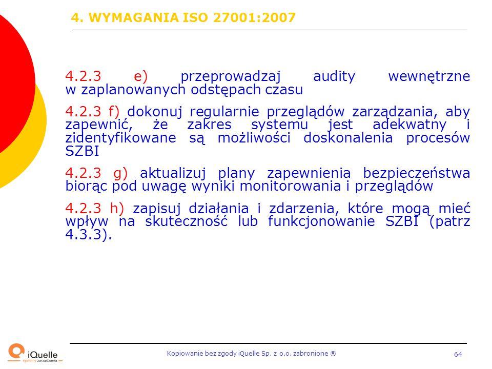 4. WYMAGANIA ISO 27001:2007 4.2.3 e) przeprowadzaj audity wewnętrzne w zaplanowanych odstępach czasu.