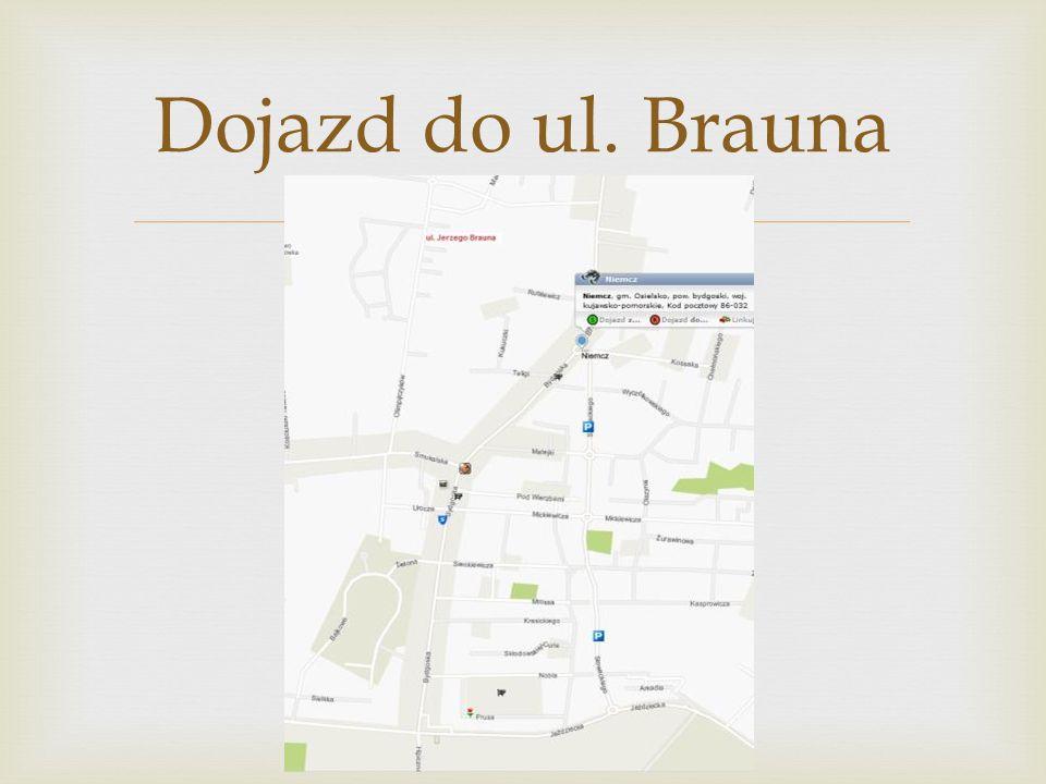 Dojazd do ul. Brauna