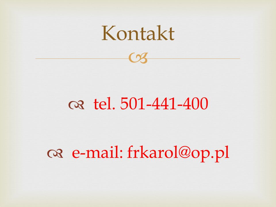 Kontakt tel. 501-441-400 e-mail: frkarol@op.pl