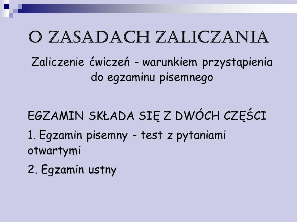 Zaliczenie ćwiczeń - warunkiem przystąpienia do egzaminu pisemnego