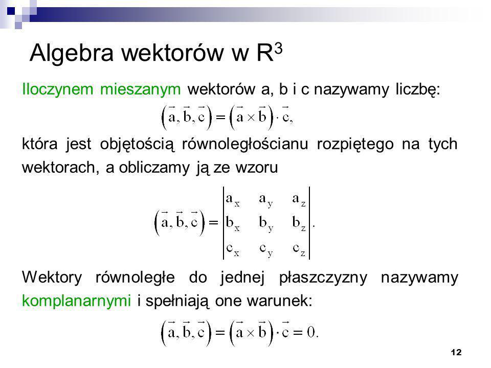 Algebra wektorów w R3 Iloczynem mieszanym wektorów a, b i c nazywamy liczbę: