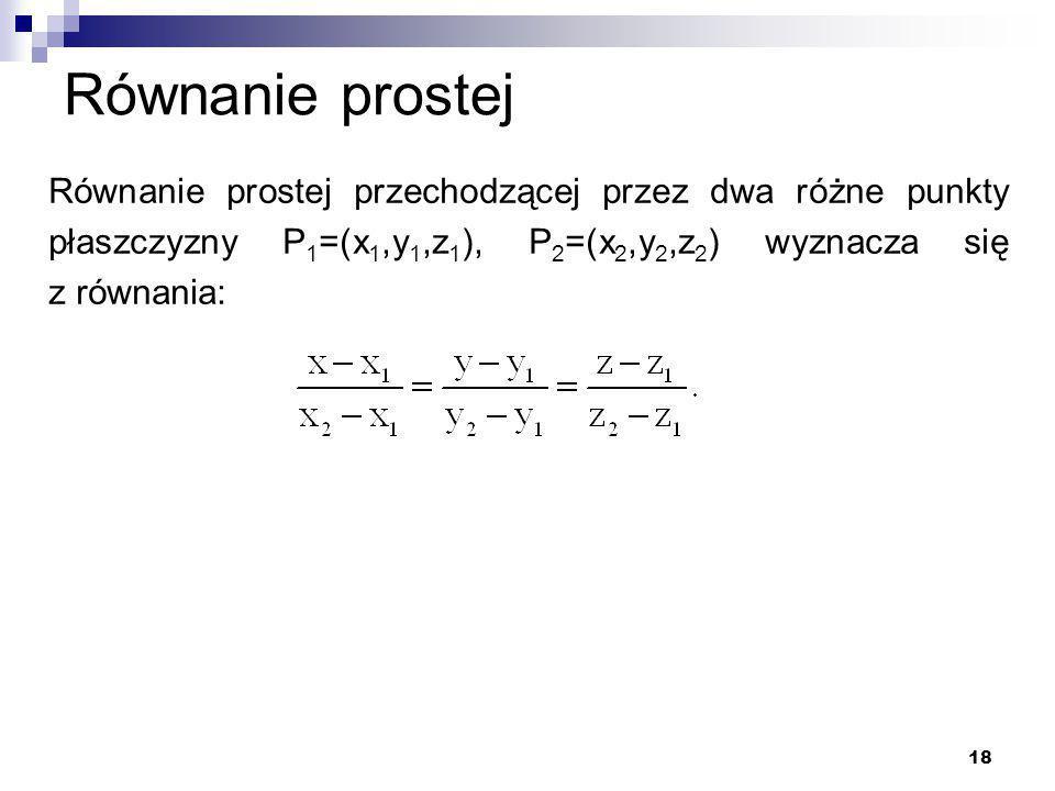 Równanie prostej Równanie prostej przechodzącej przez dwa różne punkty płaszczyzny P1=(x1,y1,z1), P2=(x2,y2,z2) wyznacza się z równania: