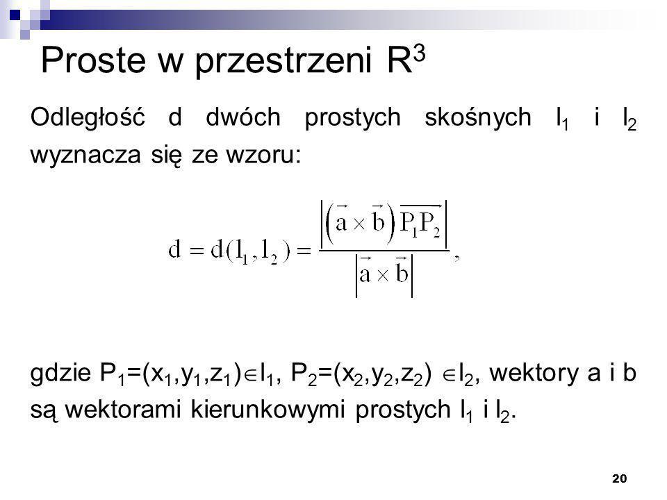 Proste w przestrzeni R3 Odległość d dwóch prostych skośnych l1 i l2 wyznacza się ze wzoru: