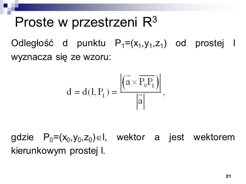 Proste w przestrzeni R3 Odległość d punktu P1=(x1,y1,z1) od prostej l wyznacza się ze wzoru: