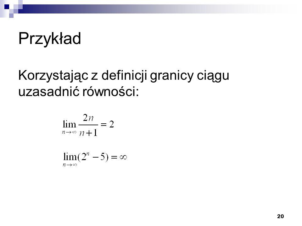 Przykład Korzystając z definicji granicy ciągu uzasadnić równości:
