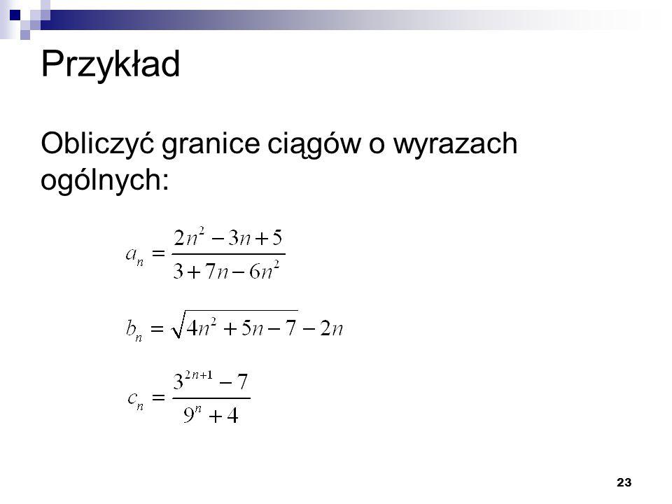 Przykład Obliczyć granice ciągów o wyrazach ogólnych:
