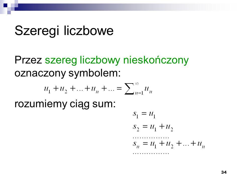 Szeregi liczbowe Przez szereg liczbowy nieskończony oznaczony symbolem: rozumiemy ciąg sum: