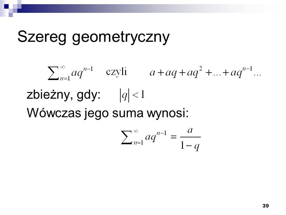 Szereg geometryczny zbieżny, gdy: Wówczas jego suma wynosi:
