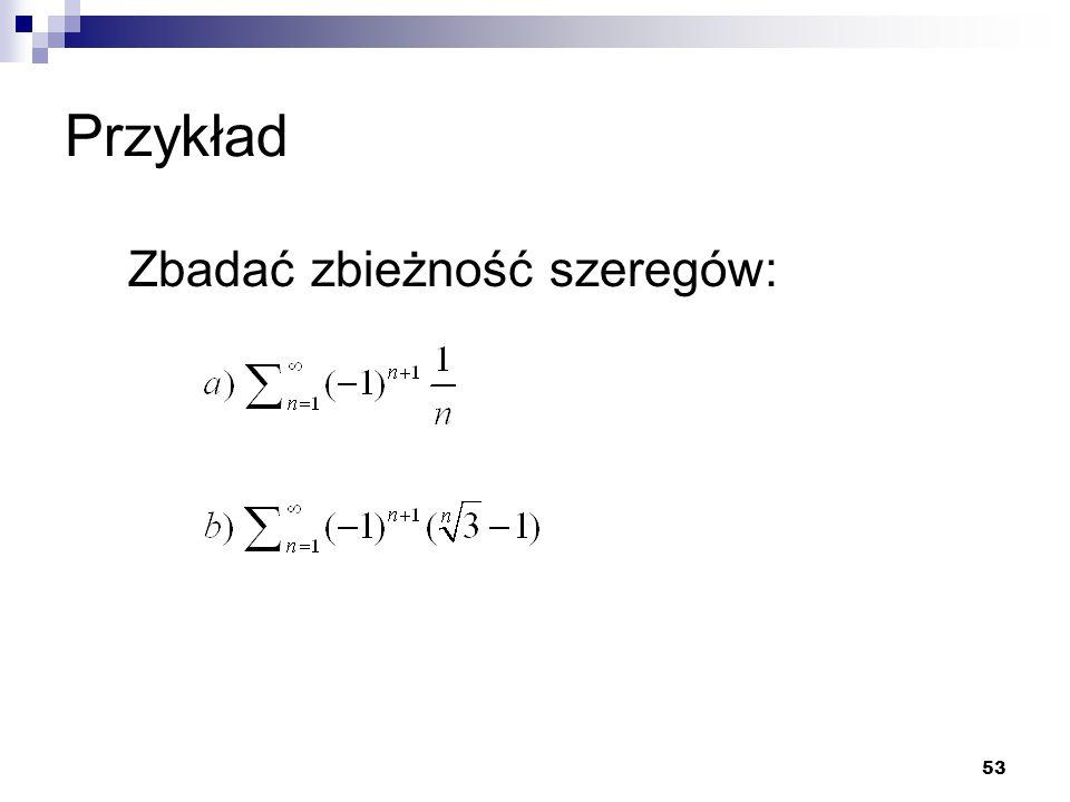Przykład Zbadać zbieżność szeregów: