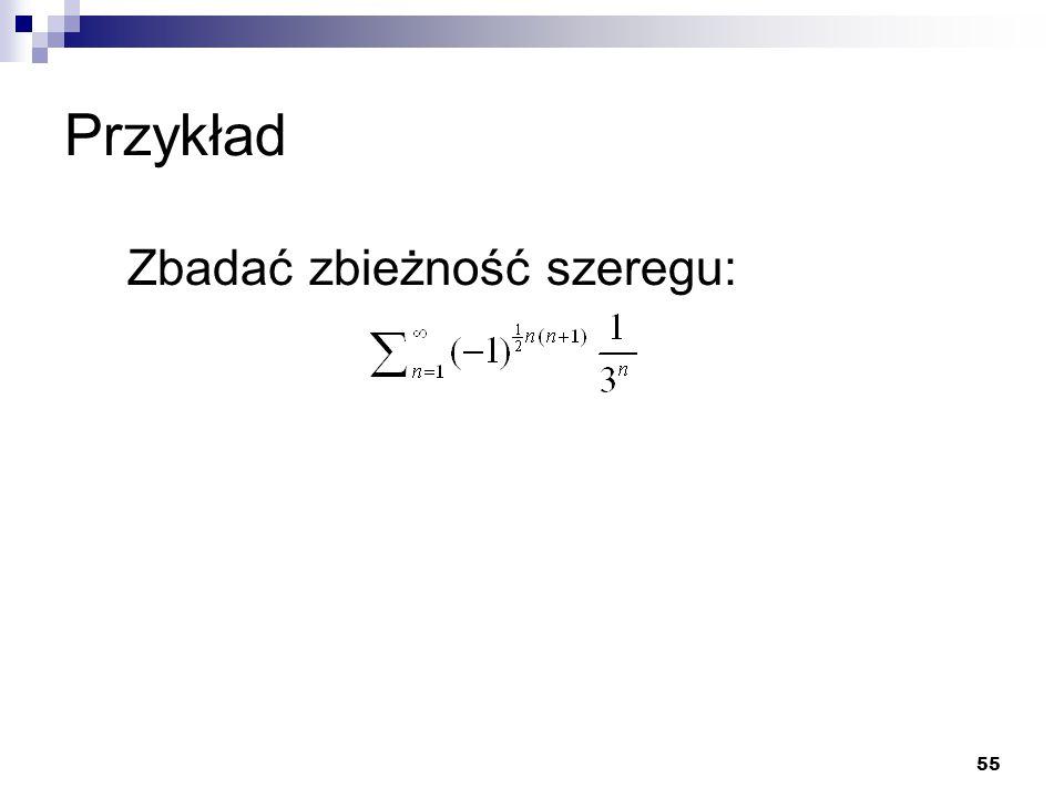 Przykład Zbadać zbieżność szeregu: