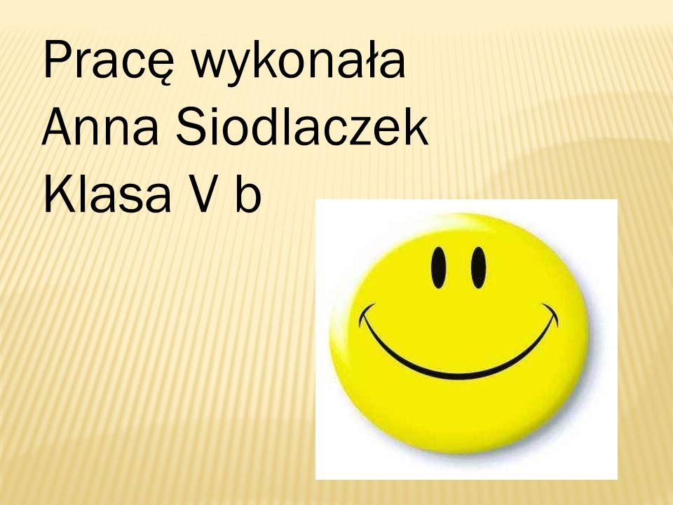 Pracę wykonała Anna Siodlaczek Klasa V b