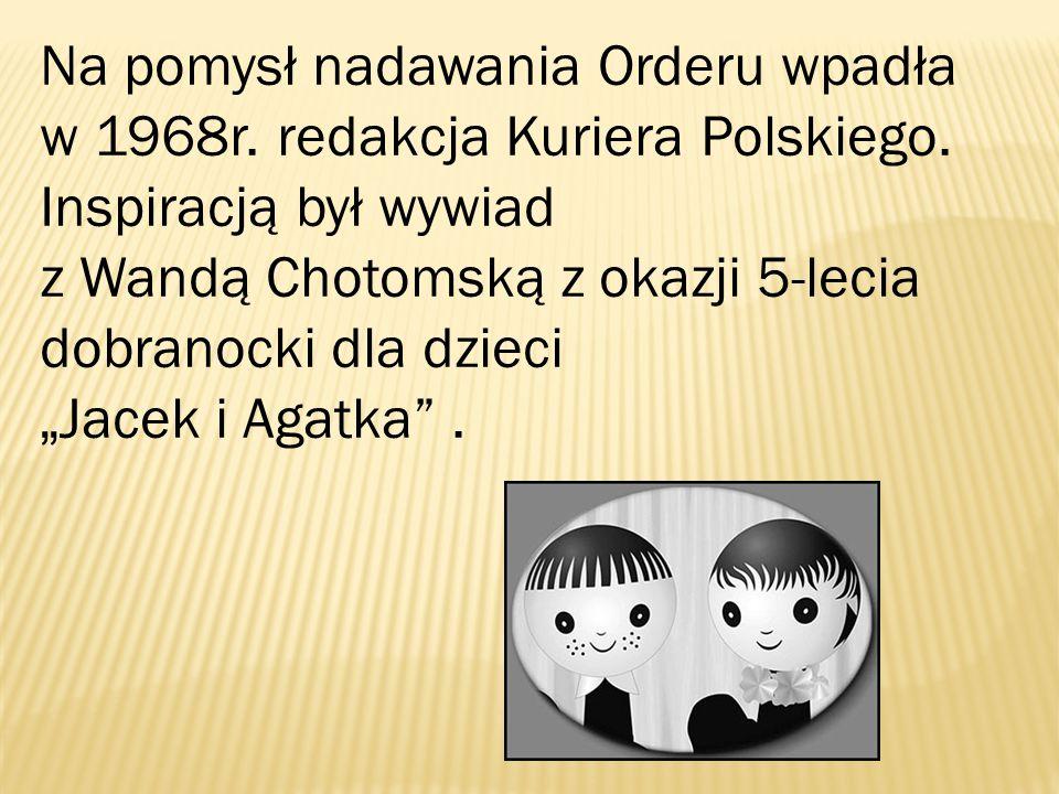Na pomysł nadawania Orderu wpadła w 1968r. redakcja Kuriera Polskiego