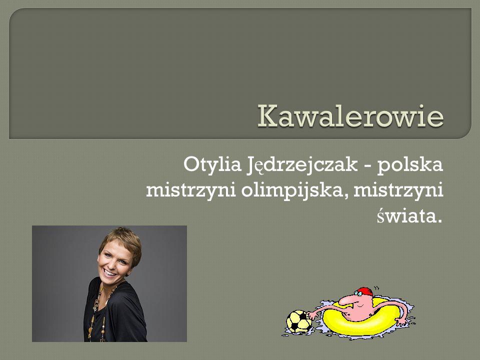 Otylia Jędrzejczak - polska mistrzyni olimpijska, mistrzyni świata.