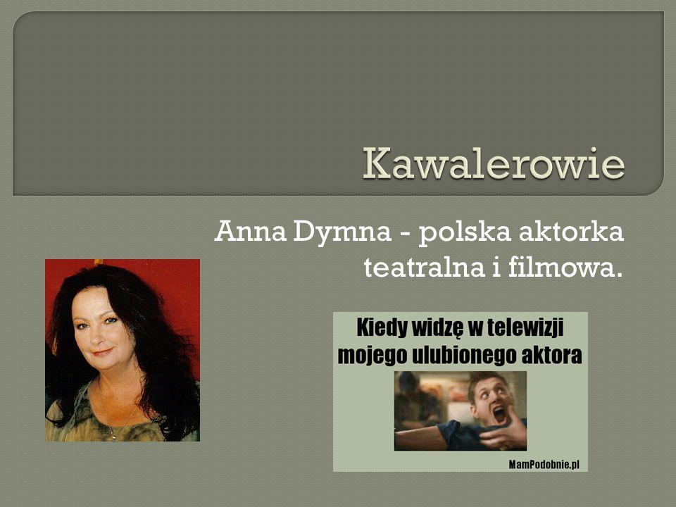 Anna Dymna - polska aktorka teatralna i filmowa.