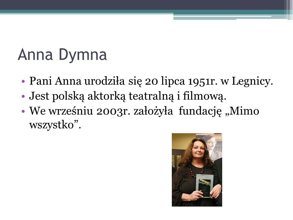 Anna Dymna Pani Anna urodziła się 20 lipca 1951r. w Legnicy.