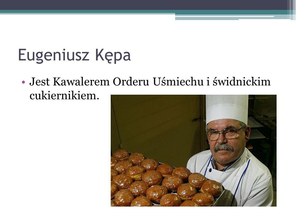 Eugeniusz Kępa Jest Kawalerem Orderu Uśmiechu i świdnickim cukiernikiem.