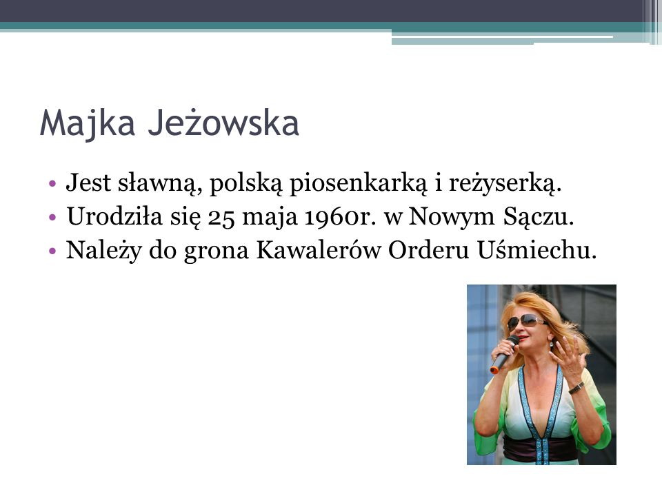 Majka Jeżowska Jest sławną, polską piosenkarką i reżyserką.