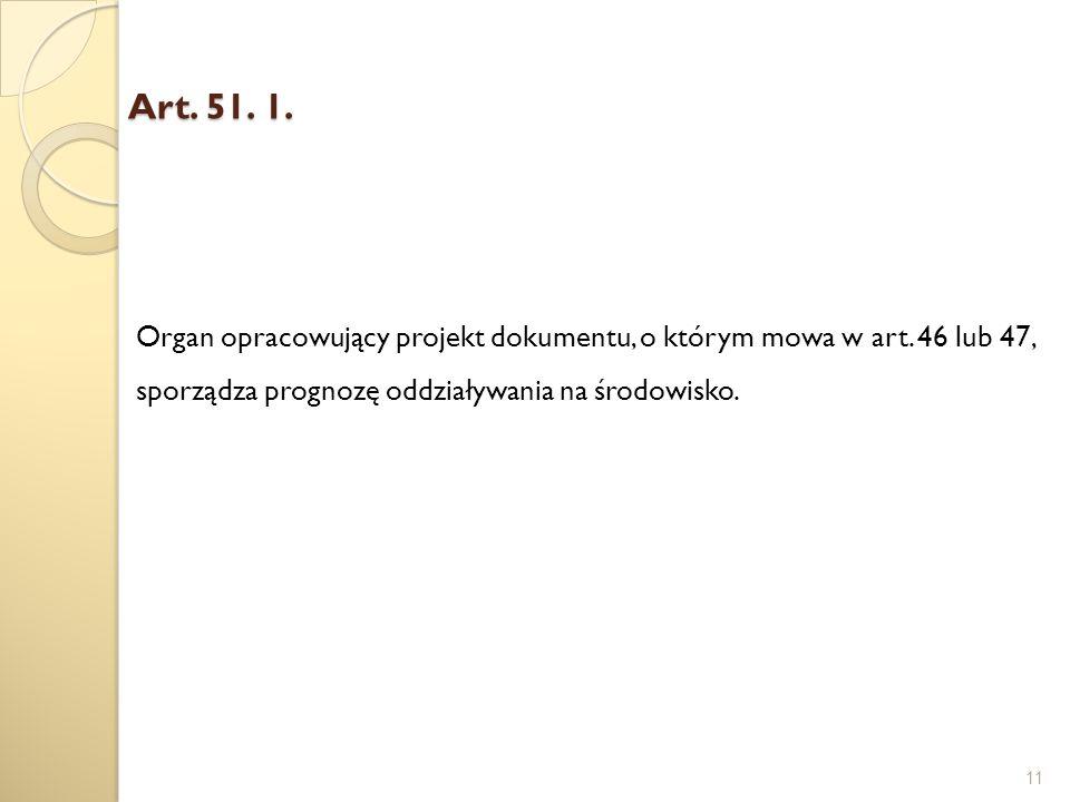 Art. 51. 1. Organ opracowujący projekt dokumentu, o którym mowa w art.