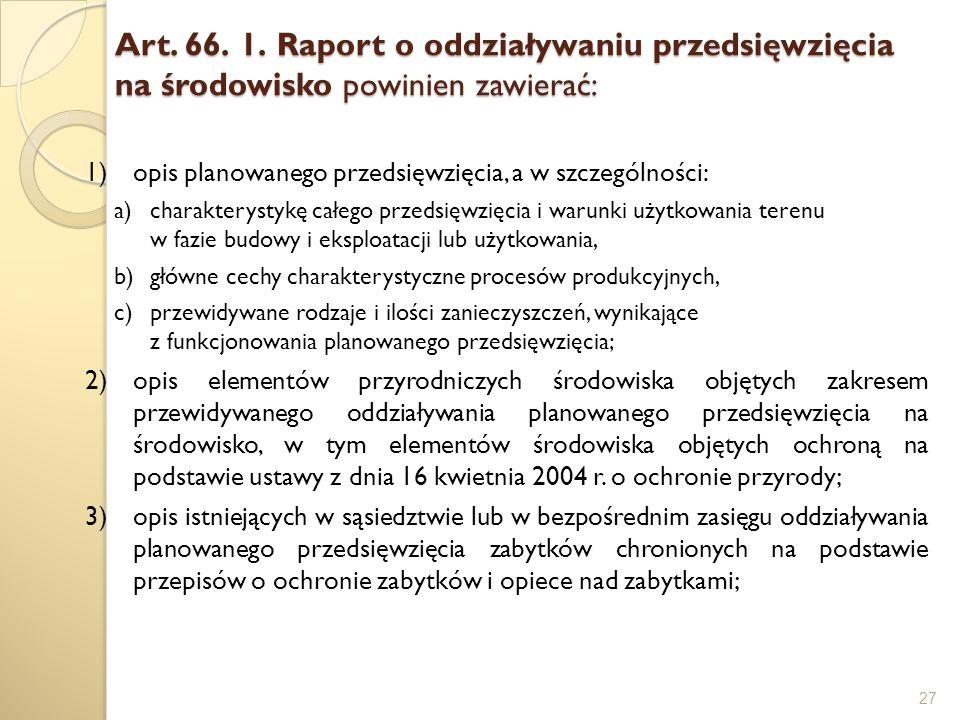 Art. 66. 1. Raport o oddziaływaniu przedsięwzięcia na środowisko powinien zawierać: