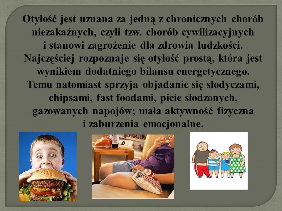 Otyłość jest uznana za jedną z chronicznych chorób niezakaźnych, czyli tzw.