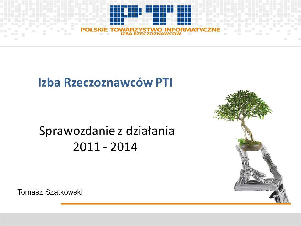 Izba Rzeczoznawców PTI Sprawozdanie z działania 2011 - 2014