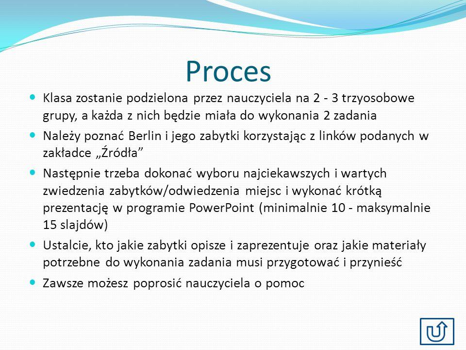 Proces Klasa zostanie podzielona przez nauczyciela na 2 - 3 trzyosobowe grupy, a każda z nich będzie miała do wykonania 2 zadania.