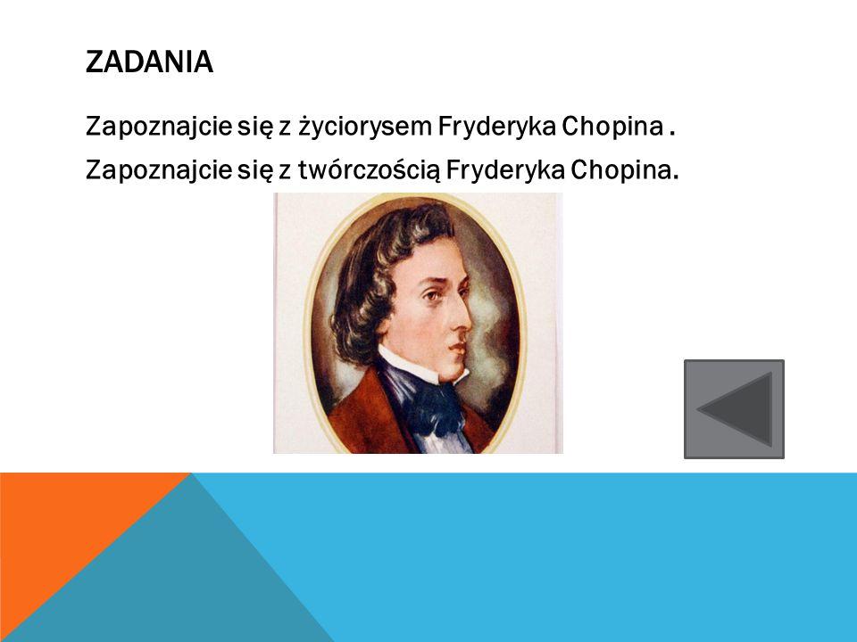Zadania Zapoznajcie się z życiorysem Fryderyka Chopina .