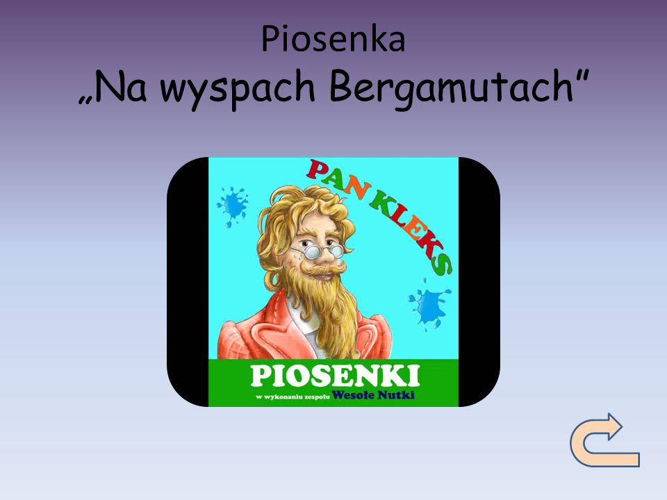 "Piosenka ""Na wyspach Bergamutach"