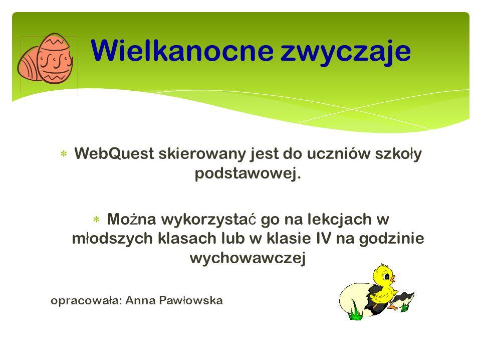 WebQuest skierowany jest do uczniów szkoły podstawowej.