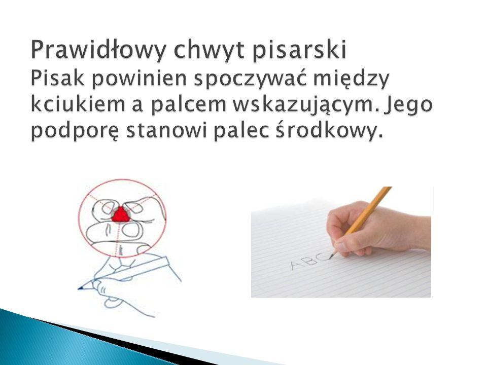 Prawidłowy chwyt pisarski Pisak powinien spoczywać między kciukiem a palcem wskazującym.
