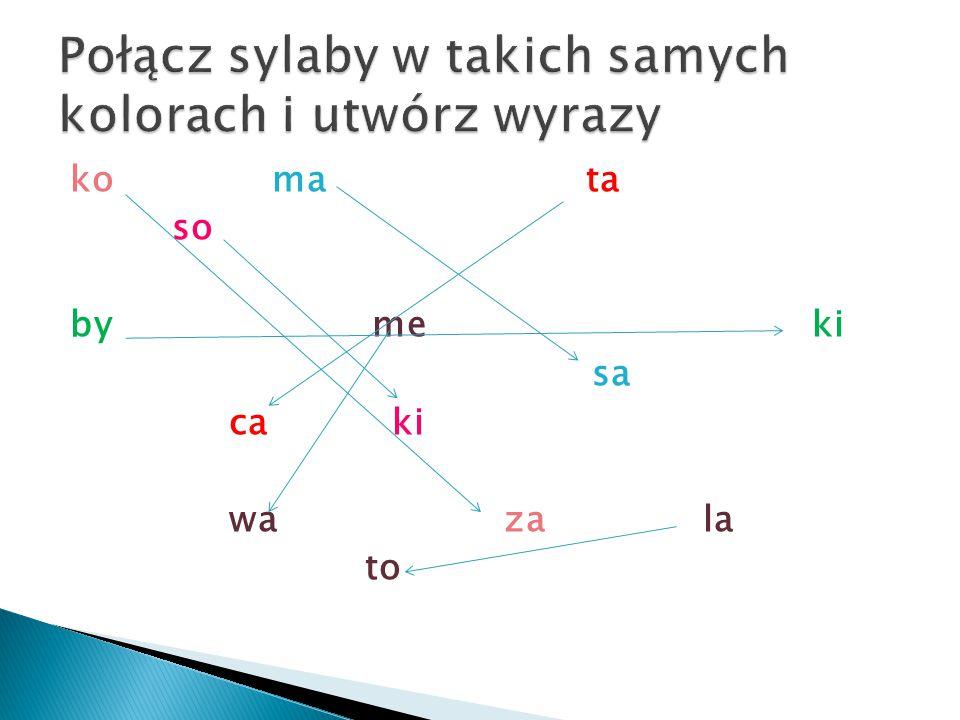 Połącz sylaby w takich samych kolorach i utwórz wyrazy