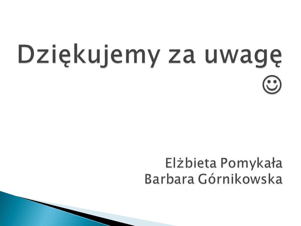 Dziękujemy za uwagę  Elżbieta Pomykała Barbara Górnikowska