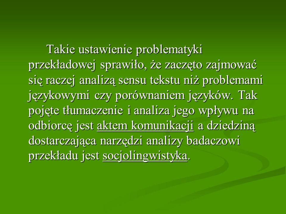 Takie ustawienie problematyki przekładowej sprawiło, że zaczęto zajmować się raczej analizą sensu tekstu niż problemami językowymi czy porównaniem języków.