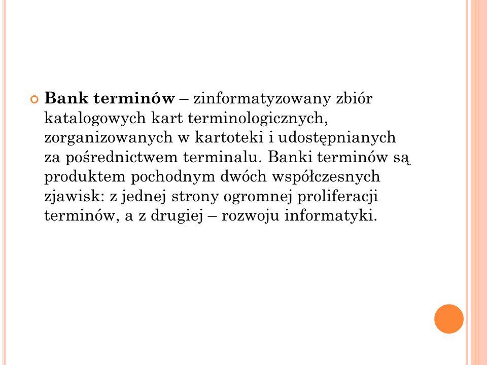 Bank terminów – zinformatyzowany zbiór katalogowych kart terminologicznych, zorganizowanych w kartoteki i udostępnianych za pośrednictwem terminalu.